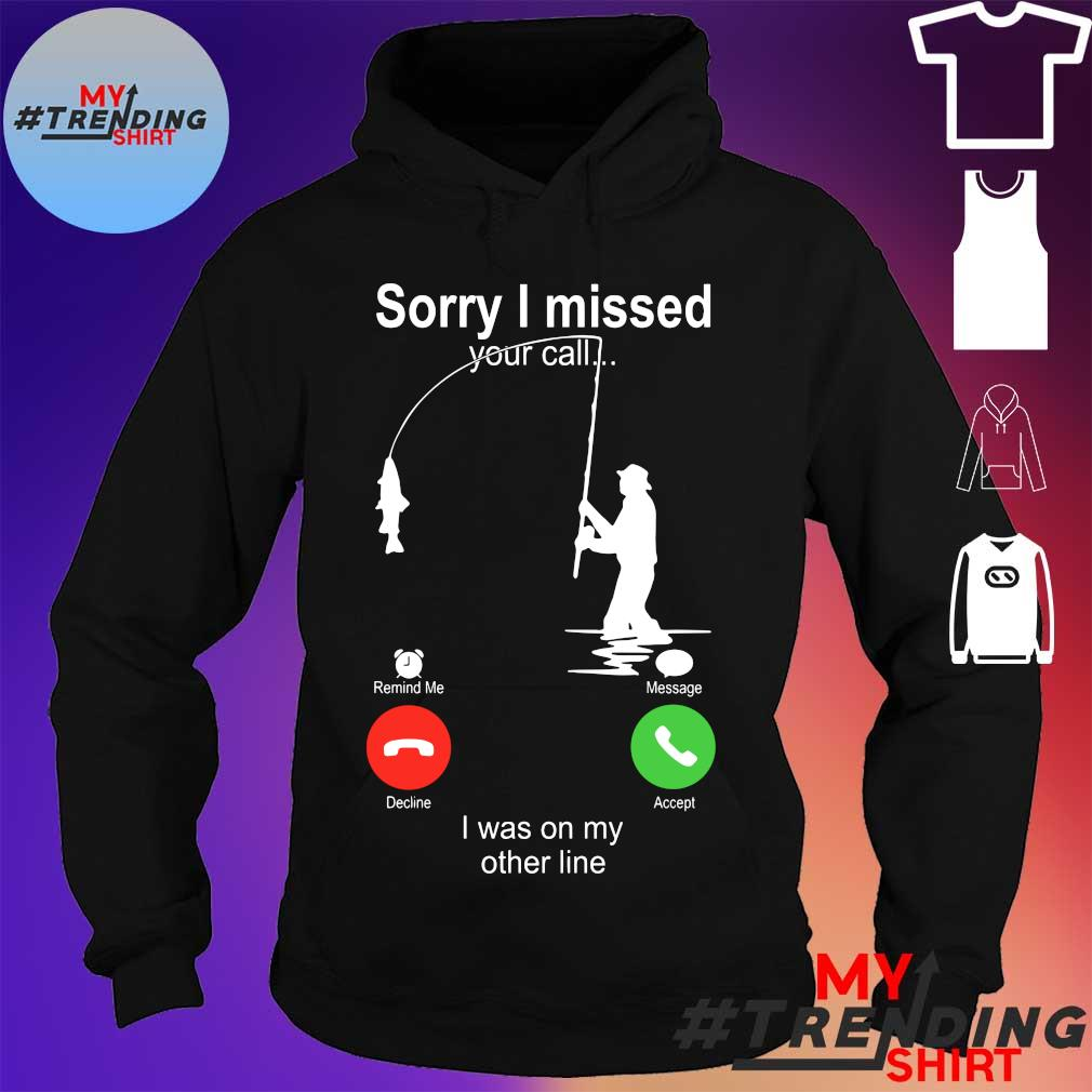 Sorry I missed Your call I was on my other line s hoodie