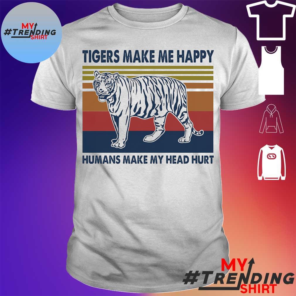Tigers make Me happy Humans make My head hurt vintage Shirt
