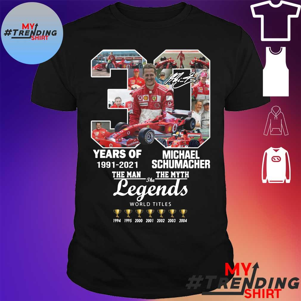 30 Years Of 1991 2021 Michael Schumacher The Man The Myth The Legends shirt