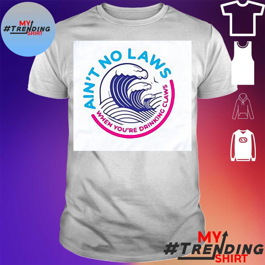 Aint-No-Laws-When-Youre-Drinking-Claws-Funny-T-Shirt-510x510