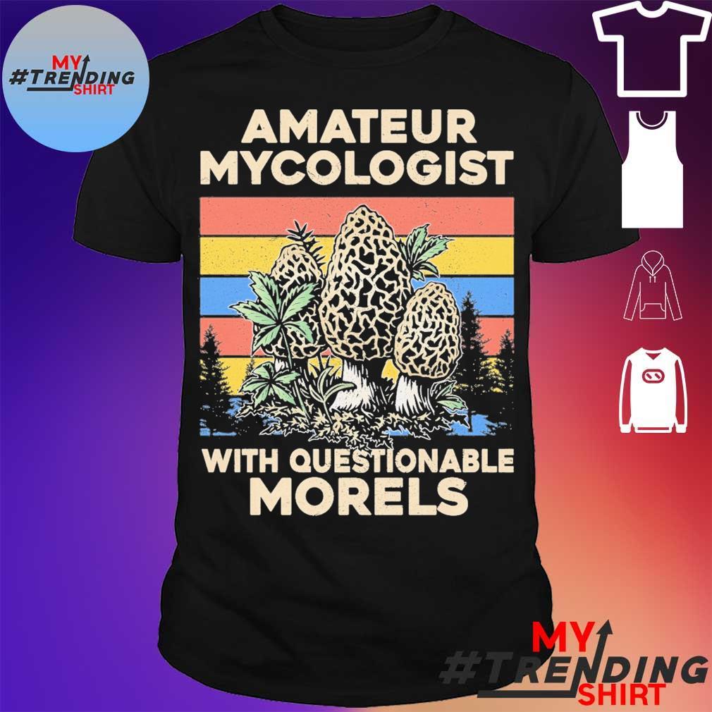 Amateur Mycologist with questionable Morels vintage shirt