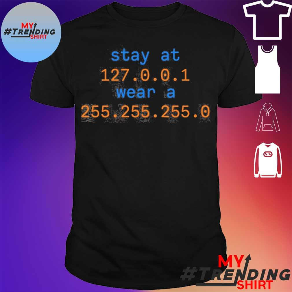 Stay At 127.0.0.1 Wear A 255.255.255.0 Shirt
