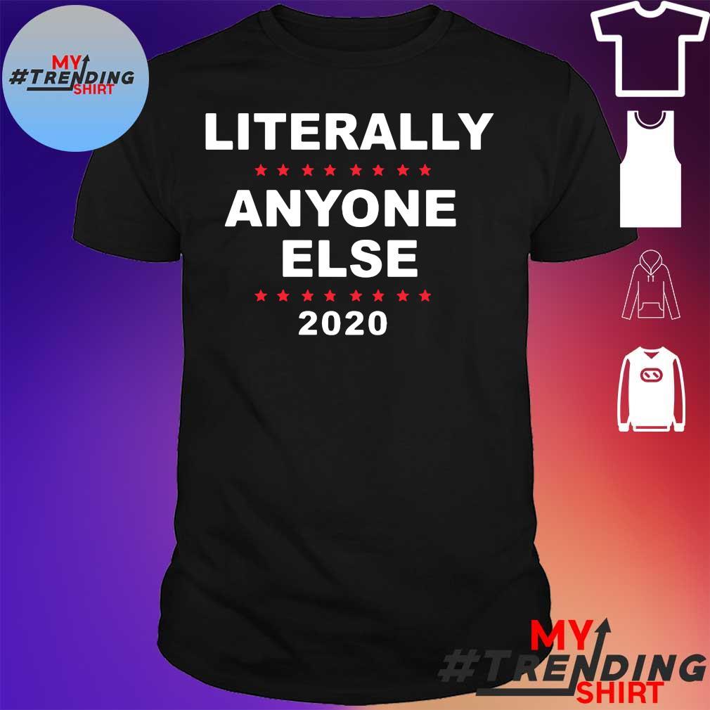 2020 Literally Anyone Else Shirt