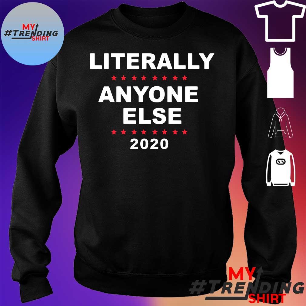 2020 Literally Anyone Else Shirt sweater