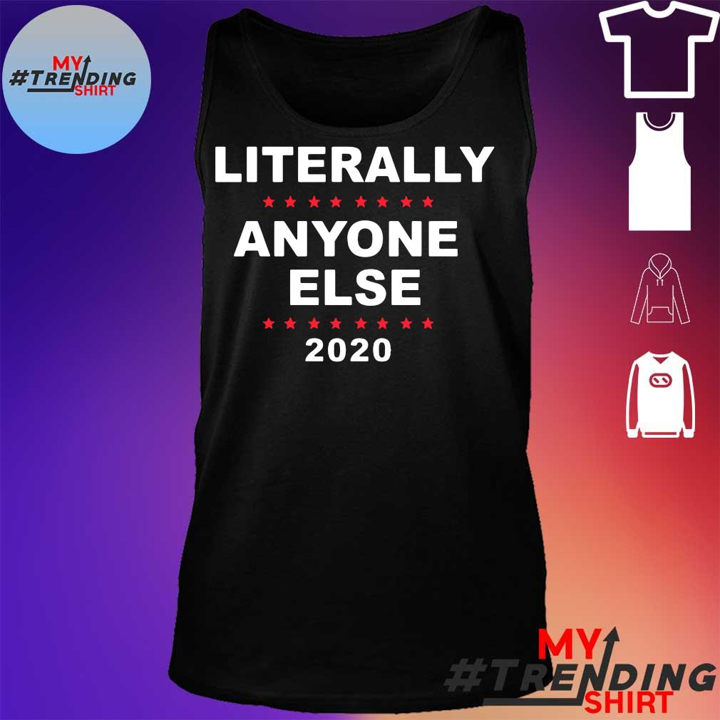 2020 Literally Anyone Else Shirt tank top