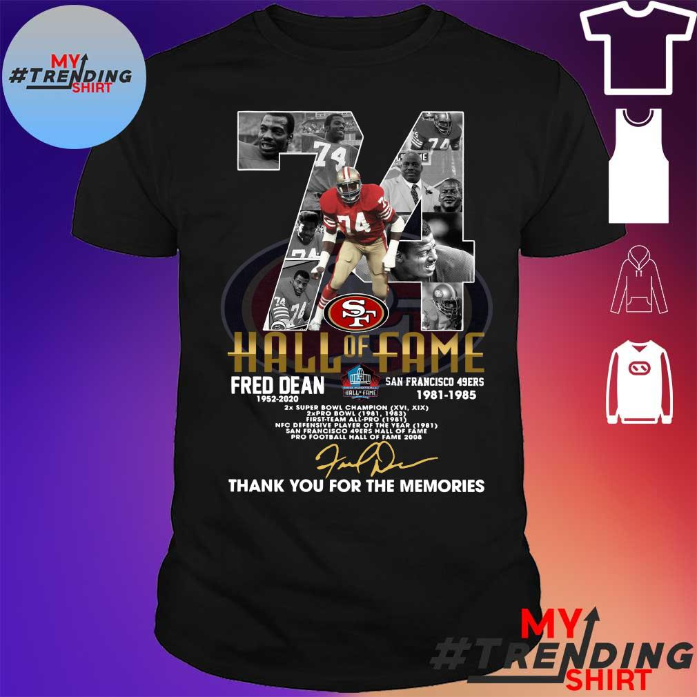 74 sf hall of fame fred dean 1952 2020 san francisco 49ers 1981 1985 thank you for the memories shirt