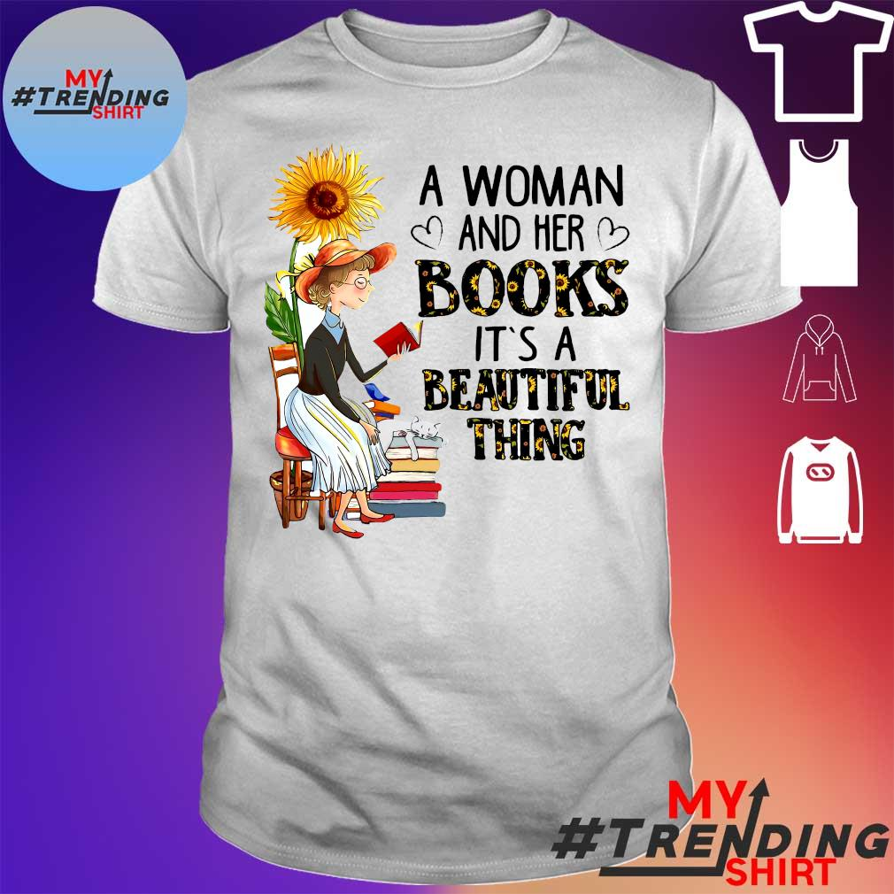 A WOMAN AND HER BOOKS IT'T A BEAUTIFUL THING SHIRT