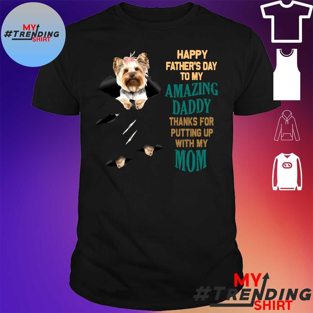 Dog happy father's day to my amazing daddy thanks for putting up with my mom shirt
