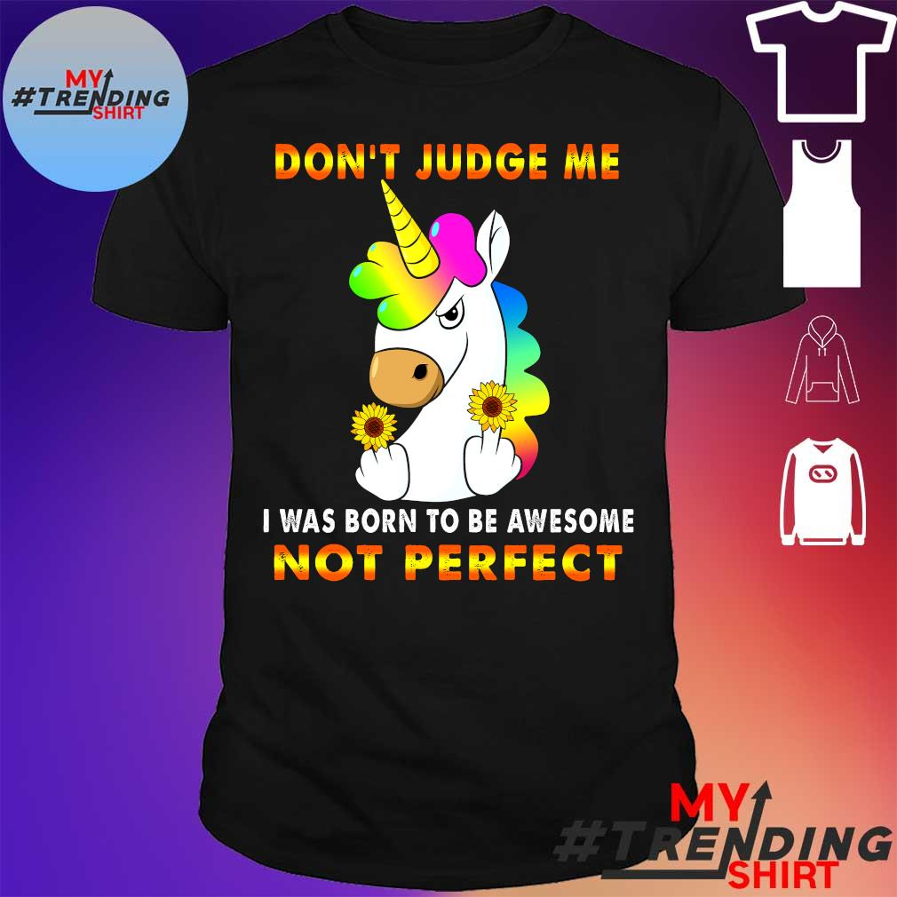 DON'T JUDGE ME HOUSE I WAS BORN TO BE AWESOME NOT PERFECT SHIRT