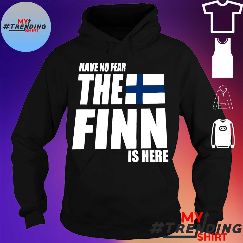 HAVE NO FEAR THE FINN IS HERE SHIRT hoodie