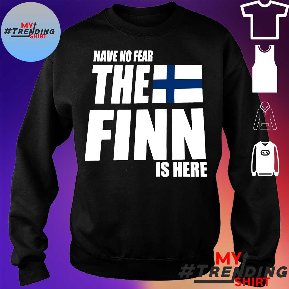 HAVE NO FEAR THE FINN IS HERE SHIRT sweater