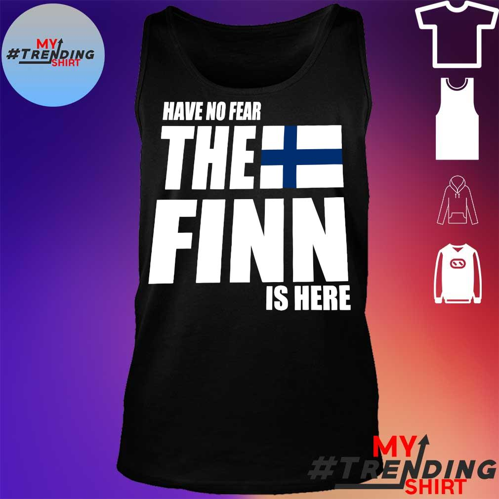 HAVE NO FEAR THE FINN IS HERE SHIRT tank top