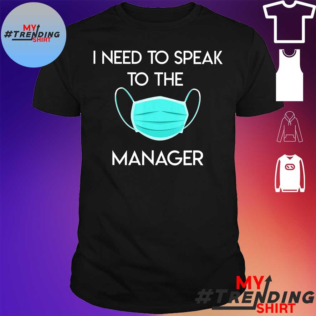 Hello my name is karen i need to speak to the face mask manager shirt