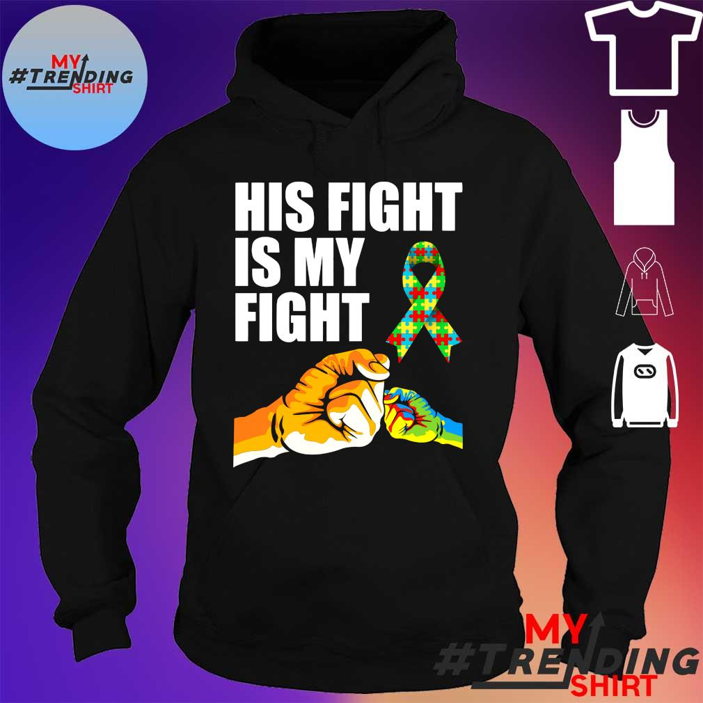 HIS FIGHT IS MY FIGHT SHIRT hoodie