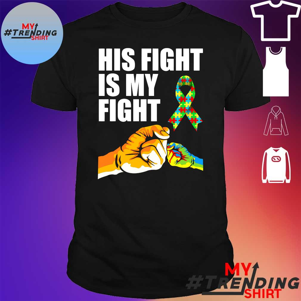 HIS FIGHT IS MY FIGHT SHIRT