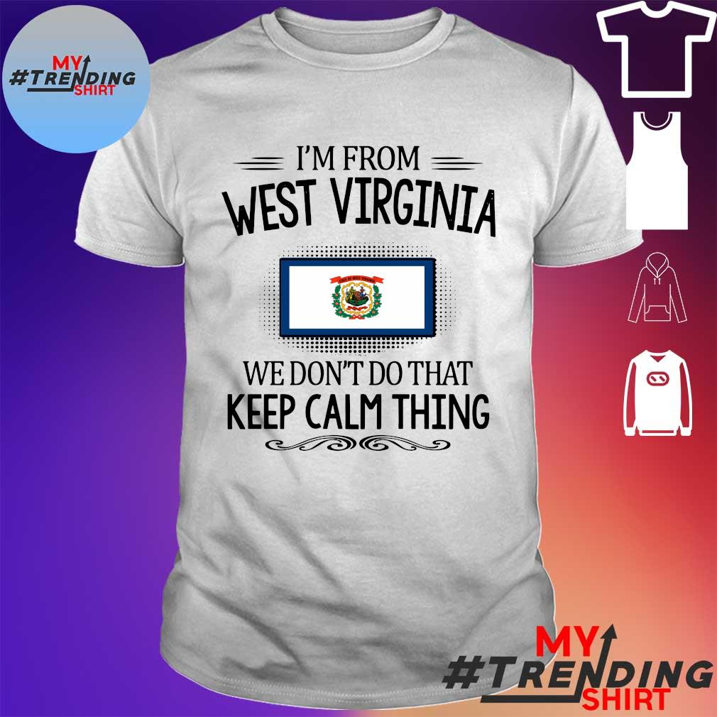 I'm from west virginia we don't do that keep calm thing shirt