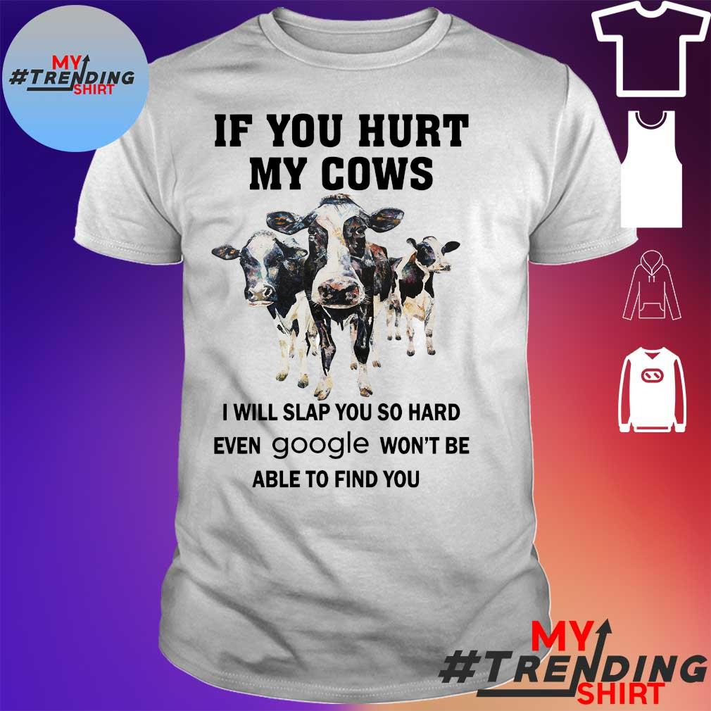 IF YOU HURT MY COWS I WILL SLAP YOU SO HARD EVEN GOOLE WON'T BE ABLE TO FIND YOU SHIRT