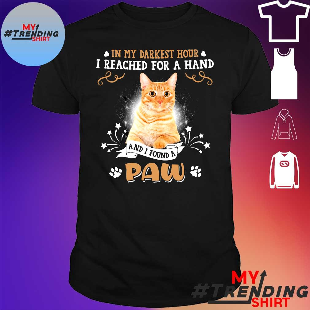 In my darkest hour i reached for a hand CAT and i found a paw shirt