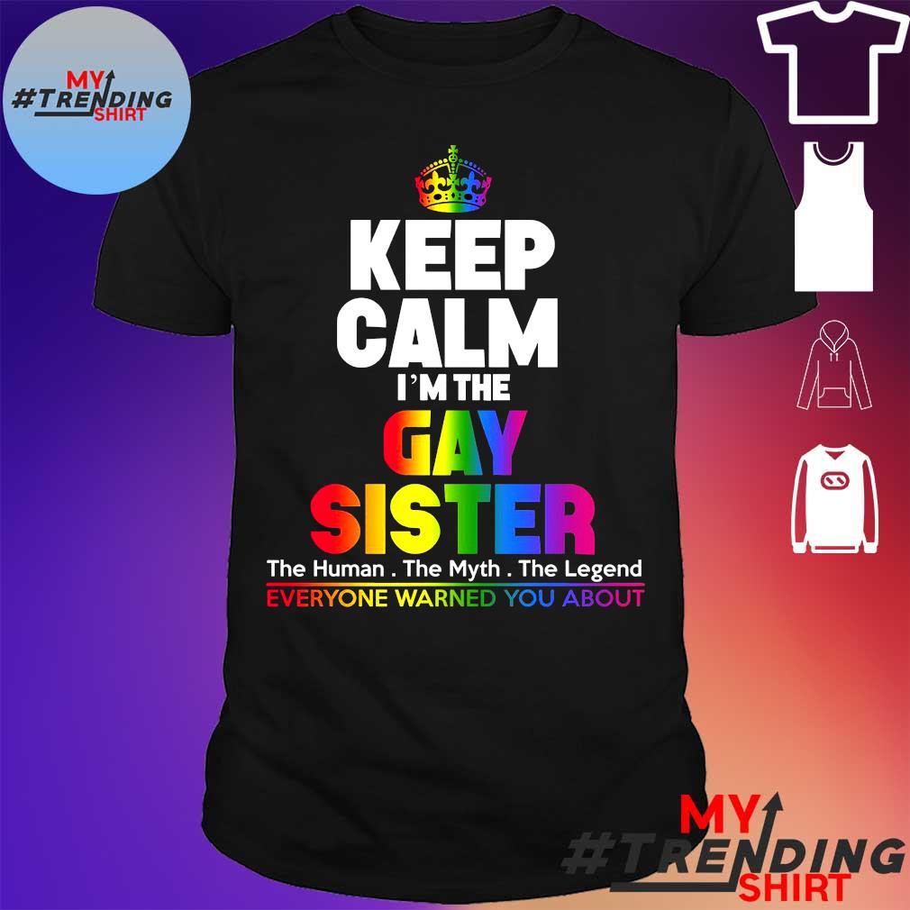 Keep calm i'm gay sister shirt