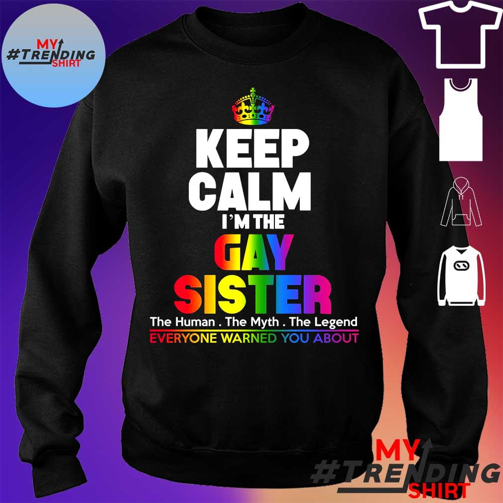 Keep calm i'm gay sister s sweater