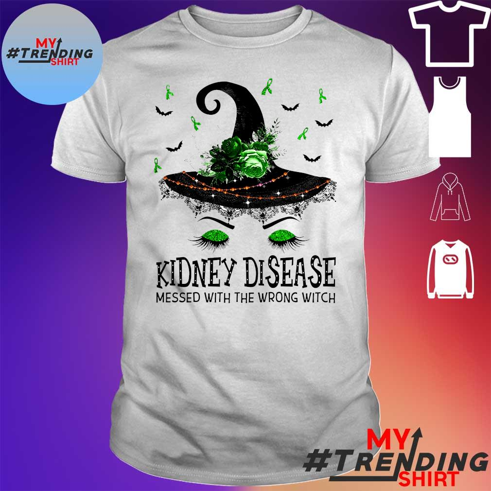 KIDNEY DISEASE MESED WITH THE WRONG WITCH SHIRT