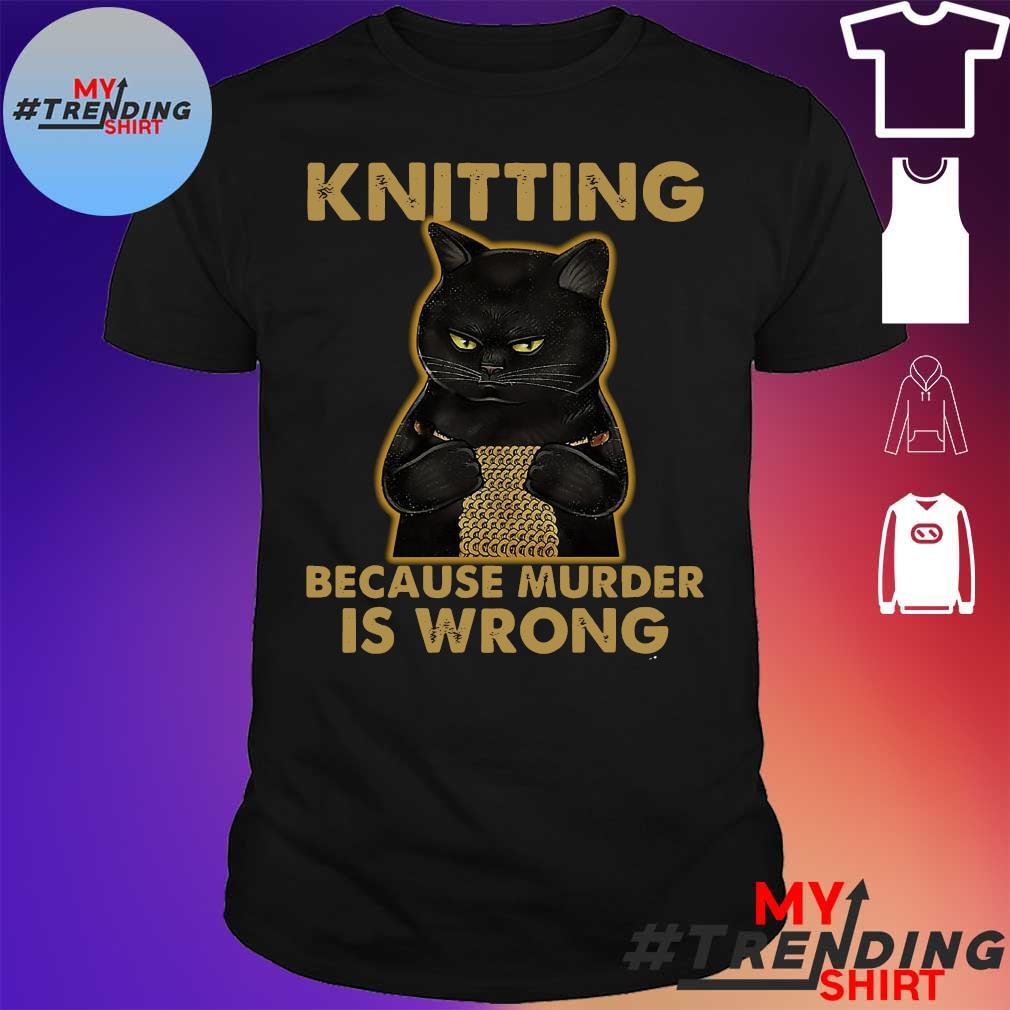 knitting because murder is wrong shirt