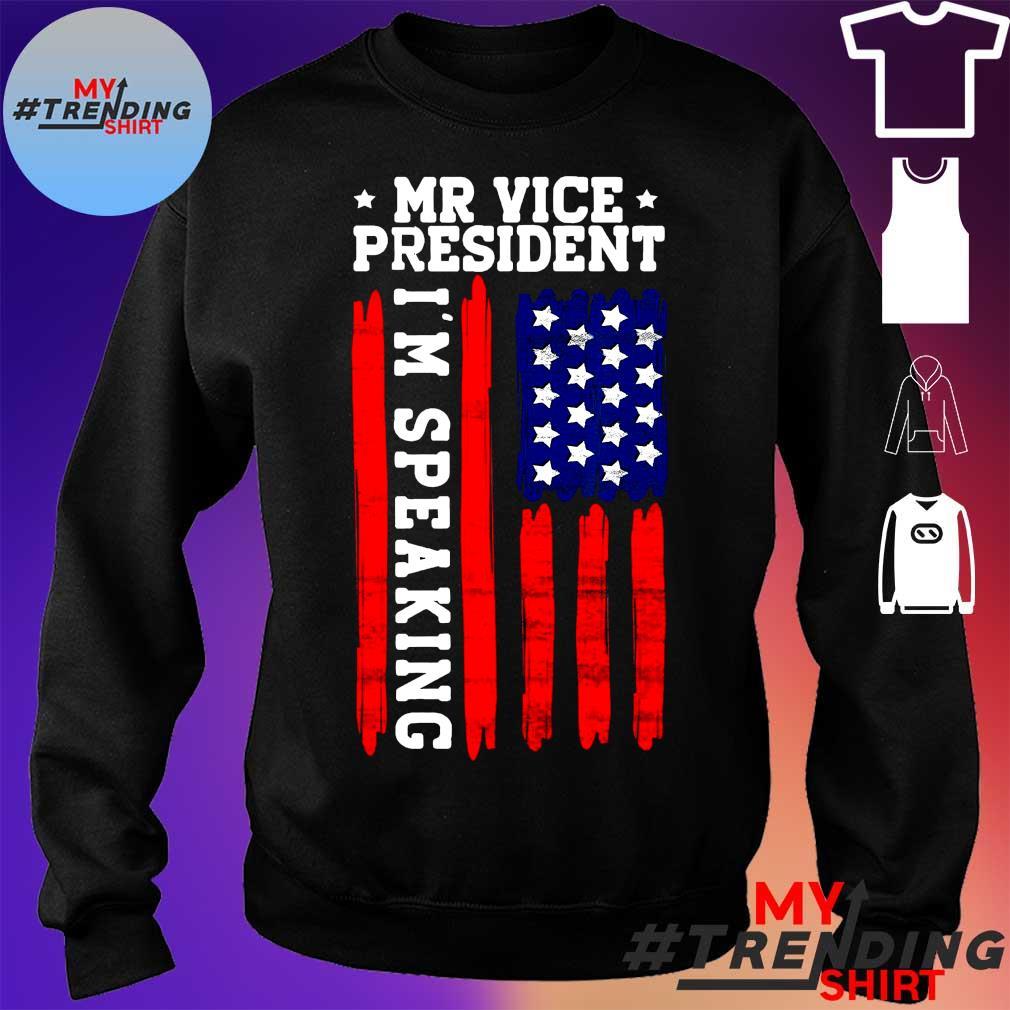 MR VICE PRESIDENT I'M SPEAKING SHIRT sweater