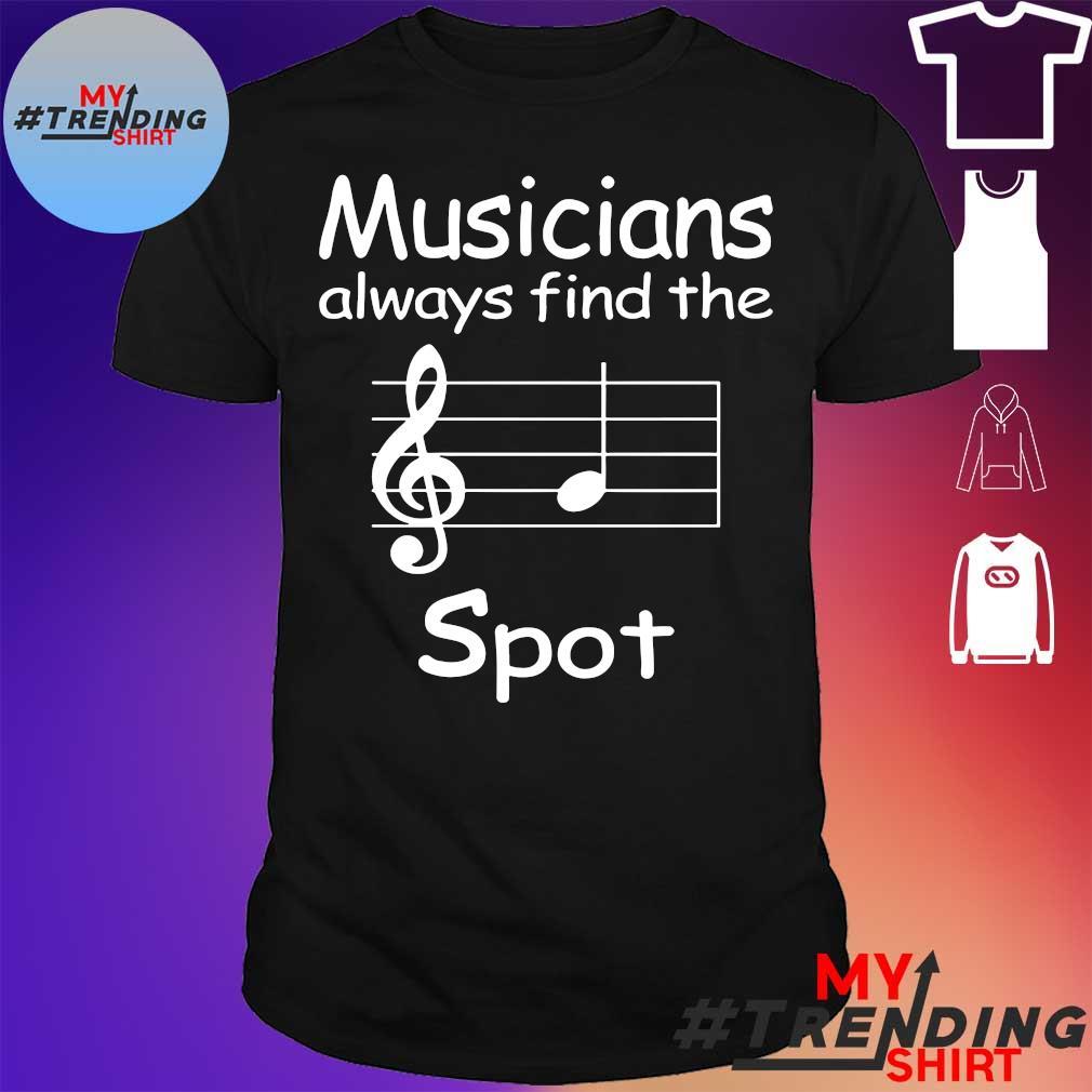 MUSICIANS ALWAYS FIND THE SPOT SHIRT