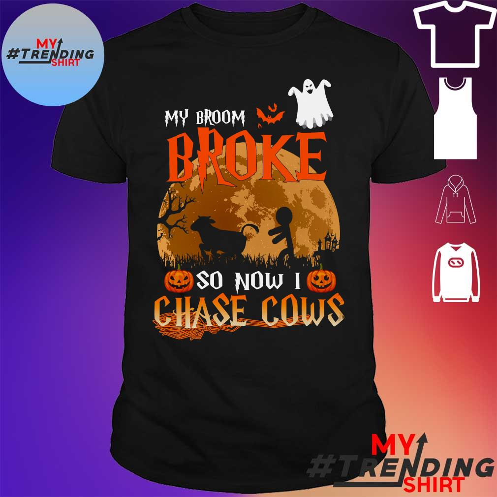 My broom broke so now i chase cows shirt