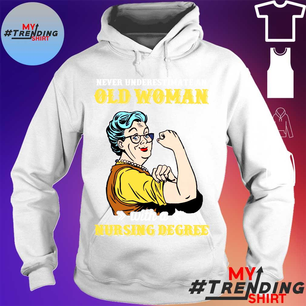 NEVER UNDESTIMATE AN WITH A NURSING DEGREE SHIRT hoodie