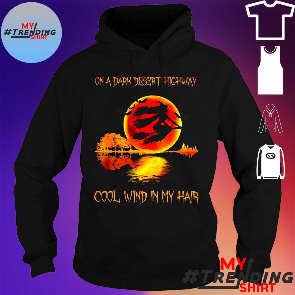 on a dark desert highway cool wind in my hair s hoodie