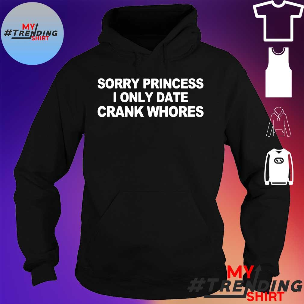 sorry princess i only date crank whores t-s hoodie