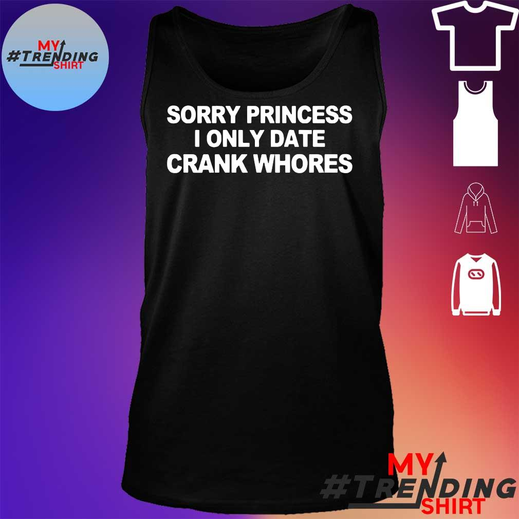 sorry princess i only date crank whores t-s tank top