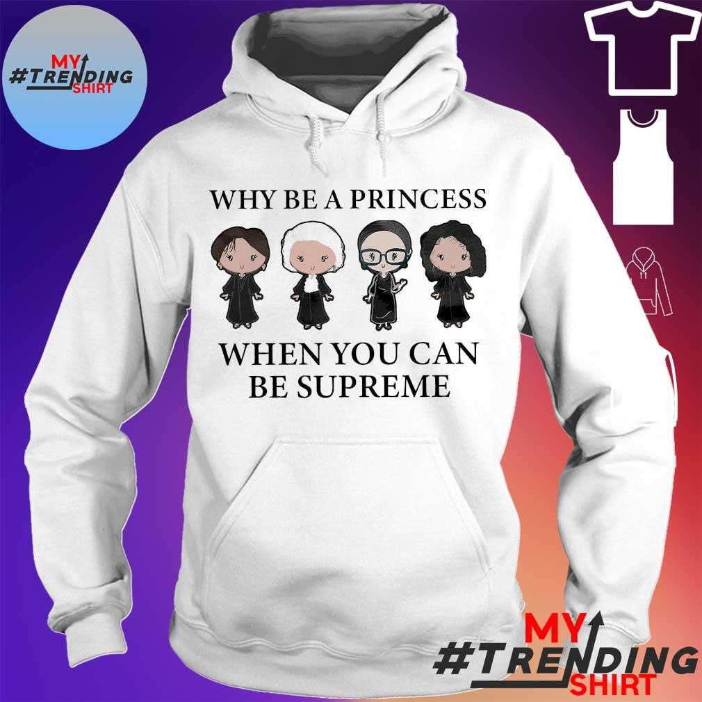 Why be a princess when You can be supreme s hoodie