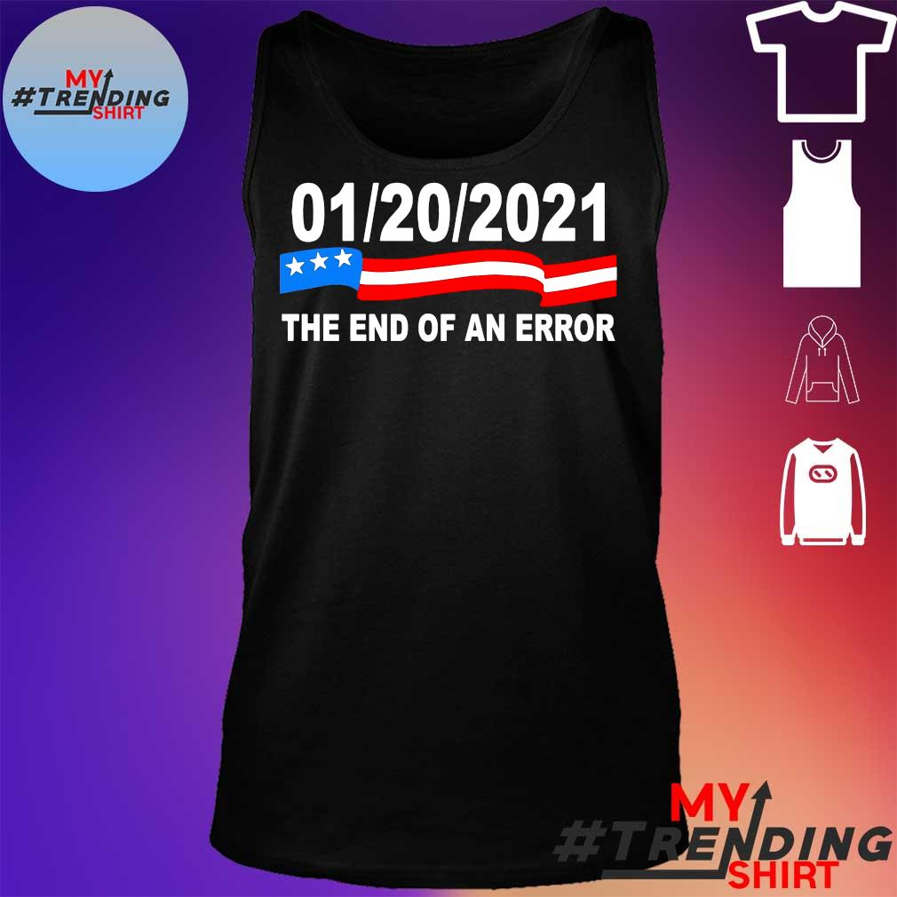 01 20 2021 the end of an error s tank top