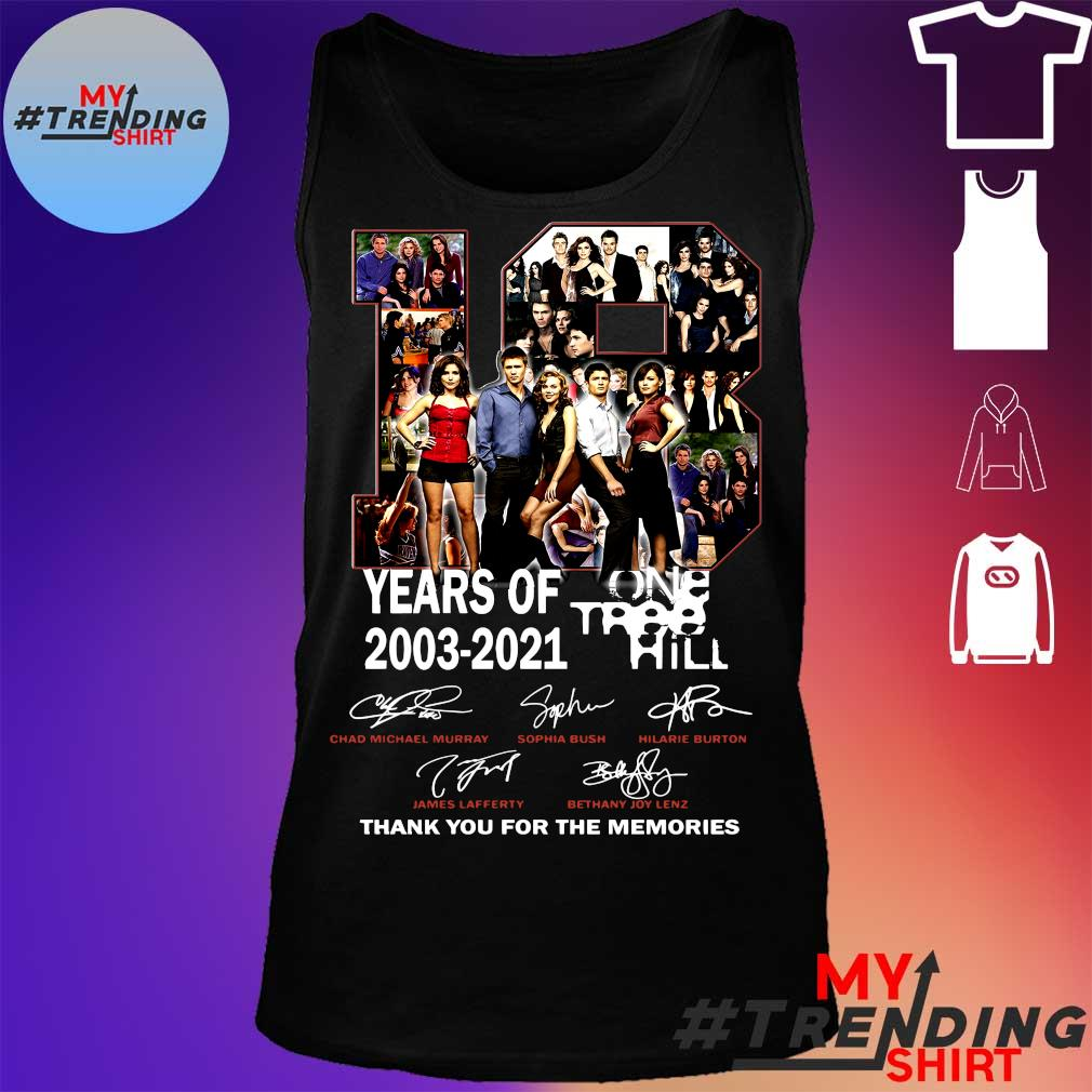 18 yers of one tree 2003-2021 hill thank you for the memories s tank top
