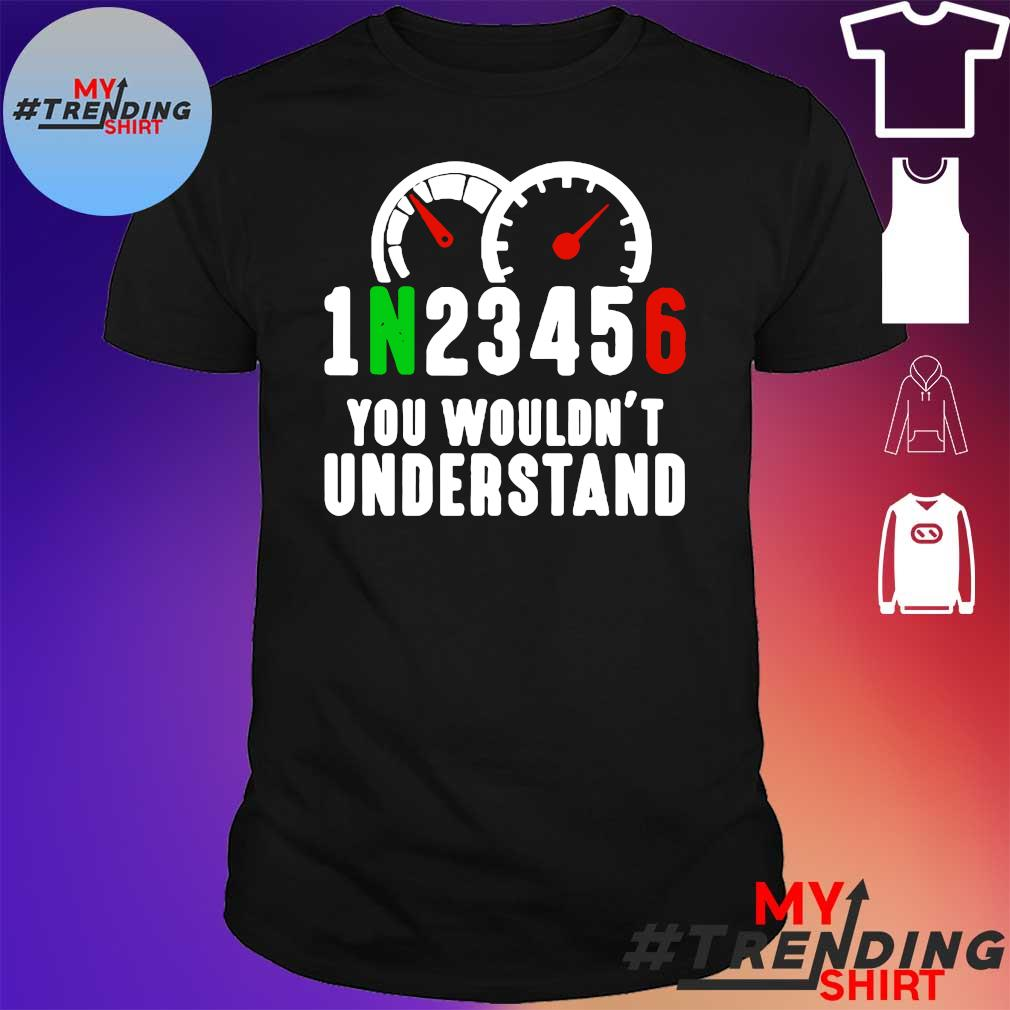 1n23456 you wouldnt understand shirt