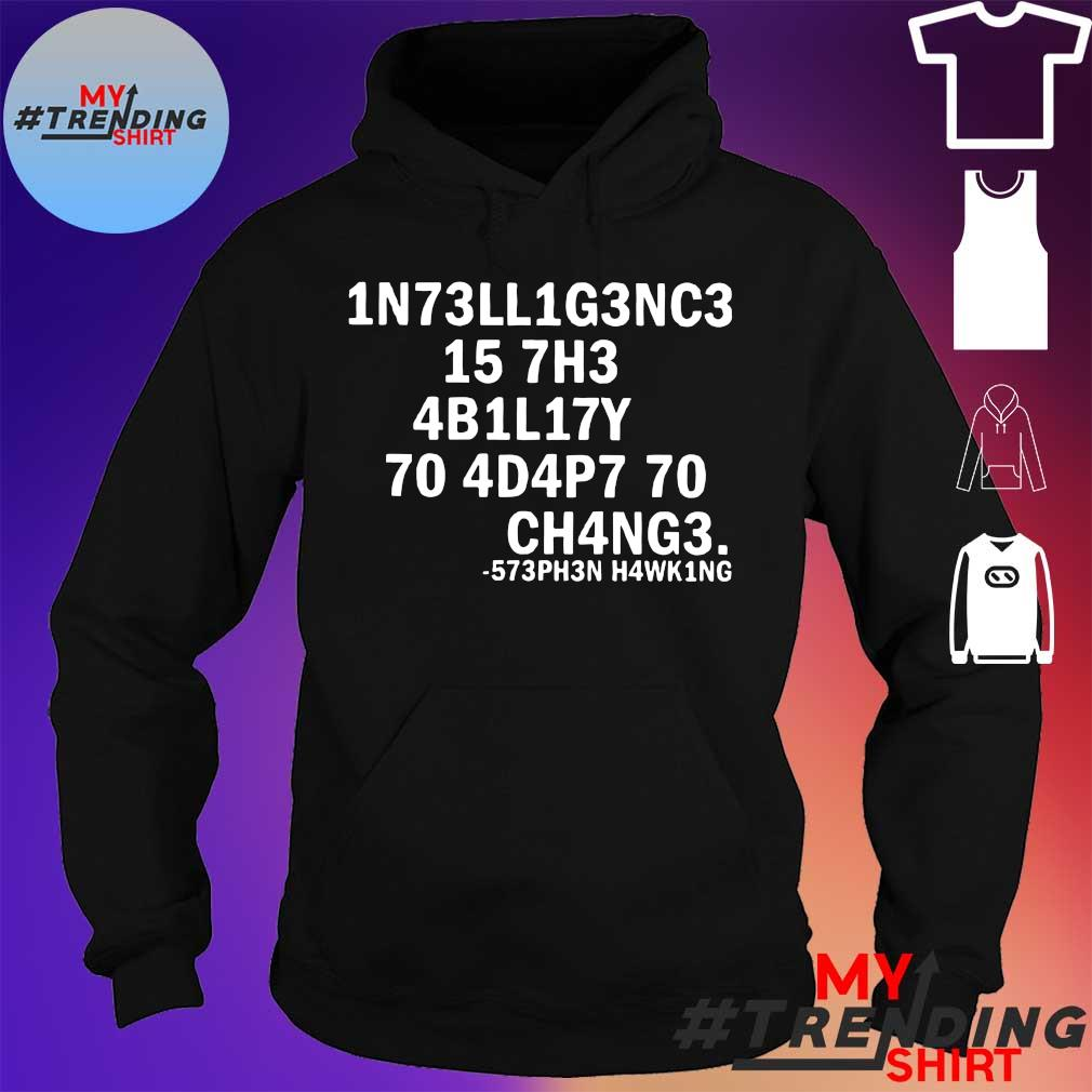 1n73ll1g3nc3 15 7h3 4b1l17y 70 4d4p7 70 ch4ng3 s hoodie