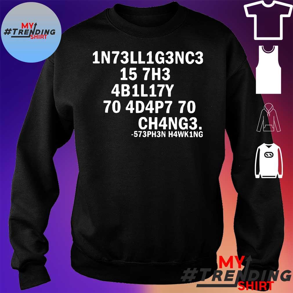 1n73ll1g3nc3 15 7h3 4b1l17y 70 4d4p7 70 ch4ng3 s sweater