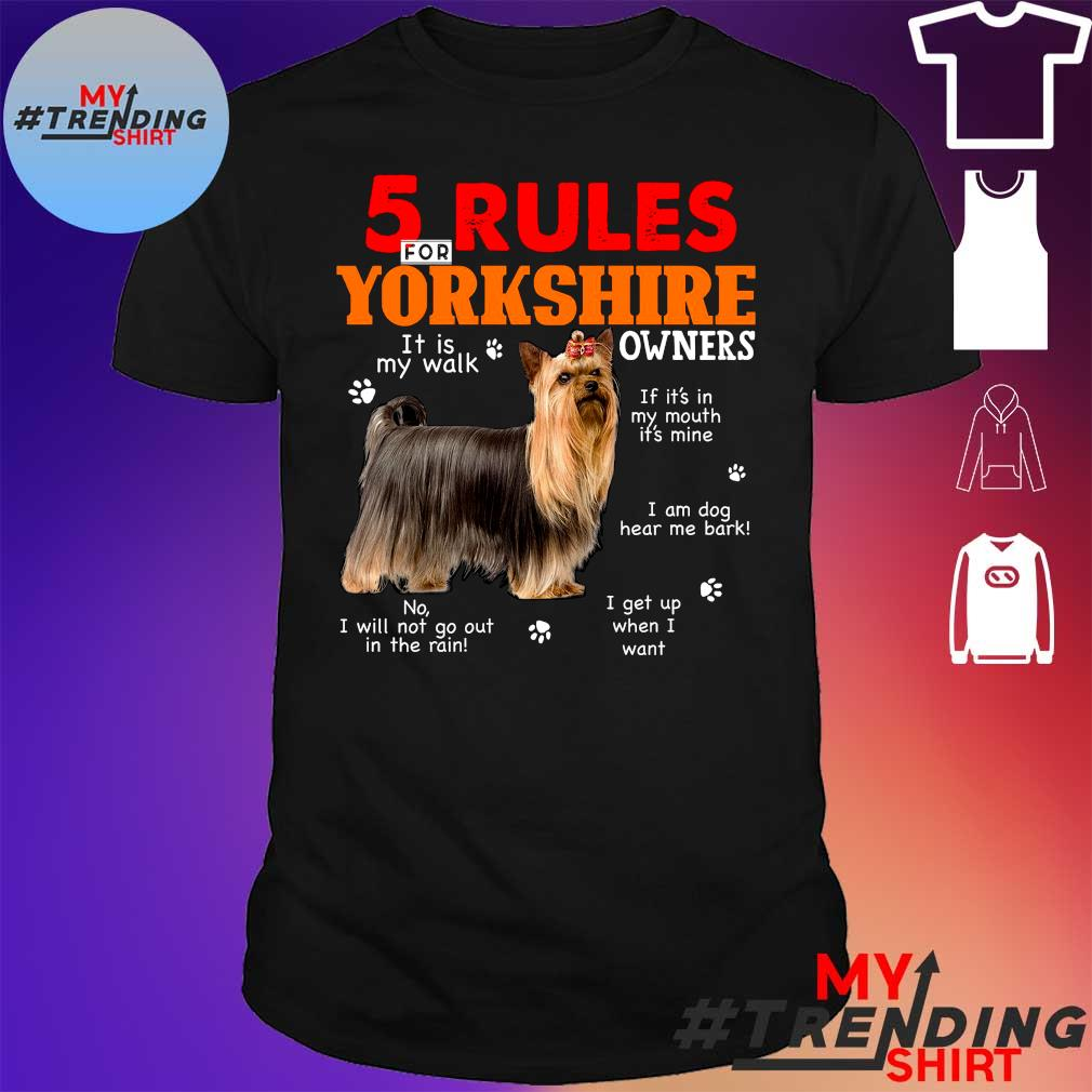 5 for rules yorkshire dogs it is my walk owners shirt