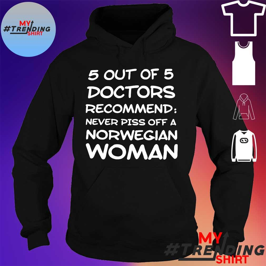 5 out of 5 doctors recommend never piss off a norwegian woman s hoodie