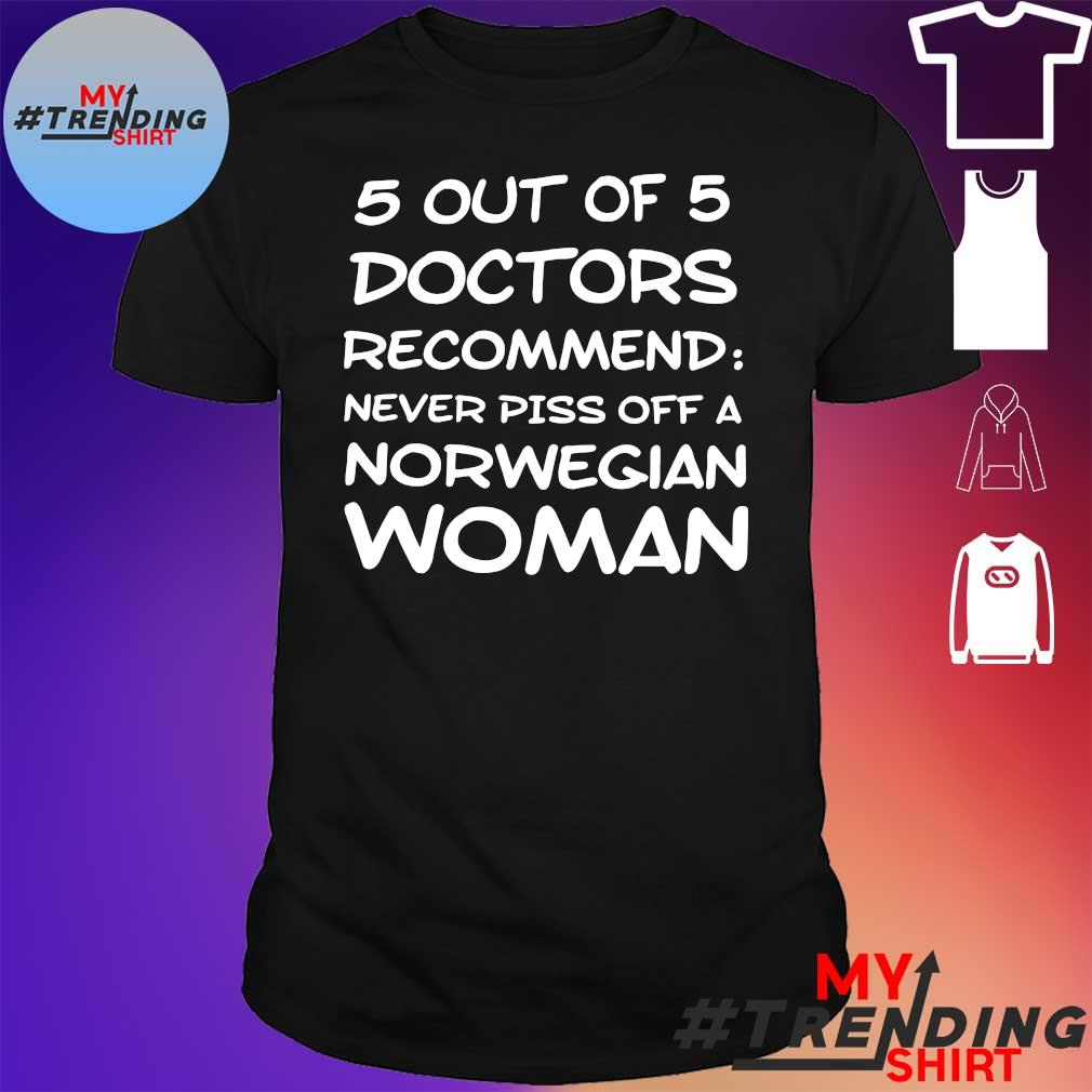 5 out of 5 doctors recommend never piss off a norwegian woman shirt