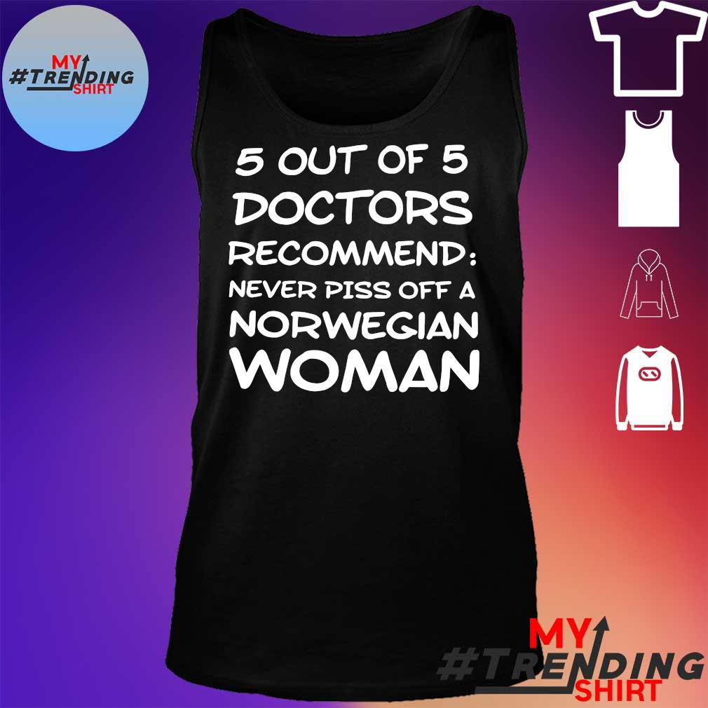 5 out of 5 doctors recommend never piss off a norwegian woman s tank top