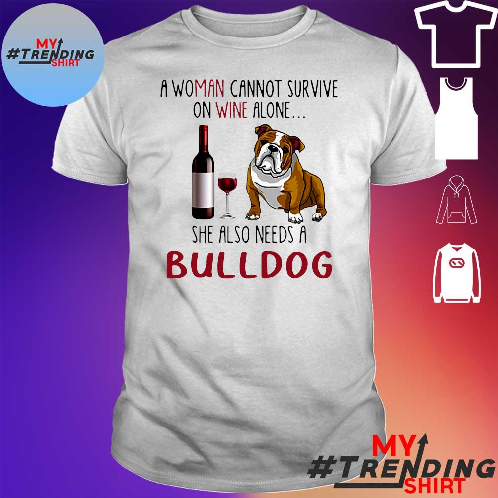 A woman cannot survive on wine alone she also needs a bulldog shirt