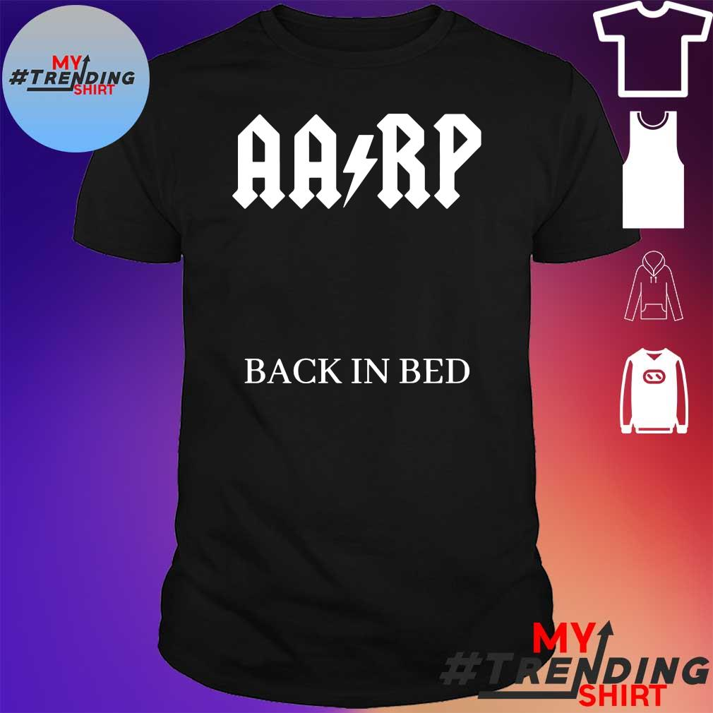 AARP back in bed shirt