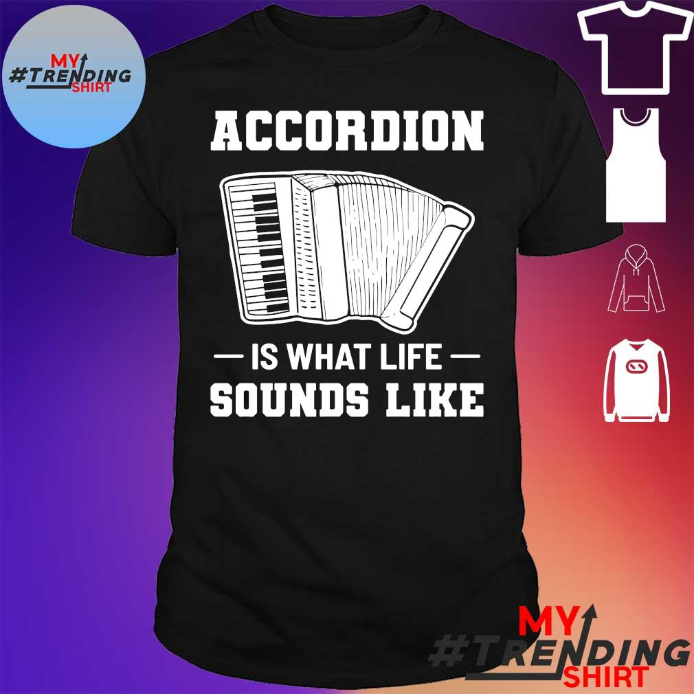 Accordion Is What Life Sounds Like shirt