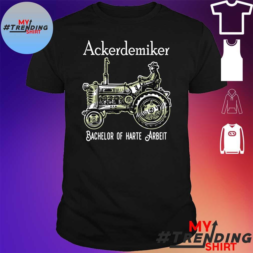 Ackerdemiker bachelor of harte arbeit shirt