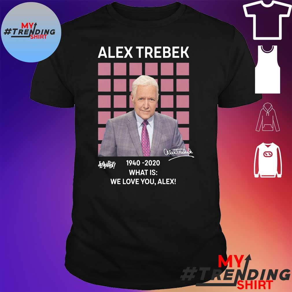 Alex trebek 1940- 2020 what is we love you alex shirt