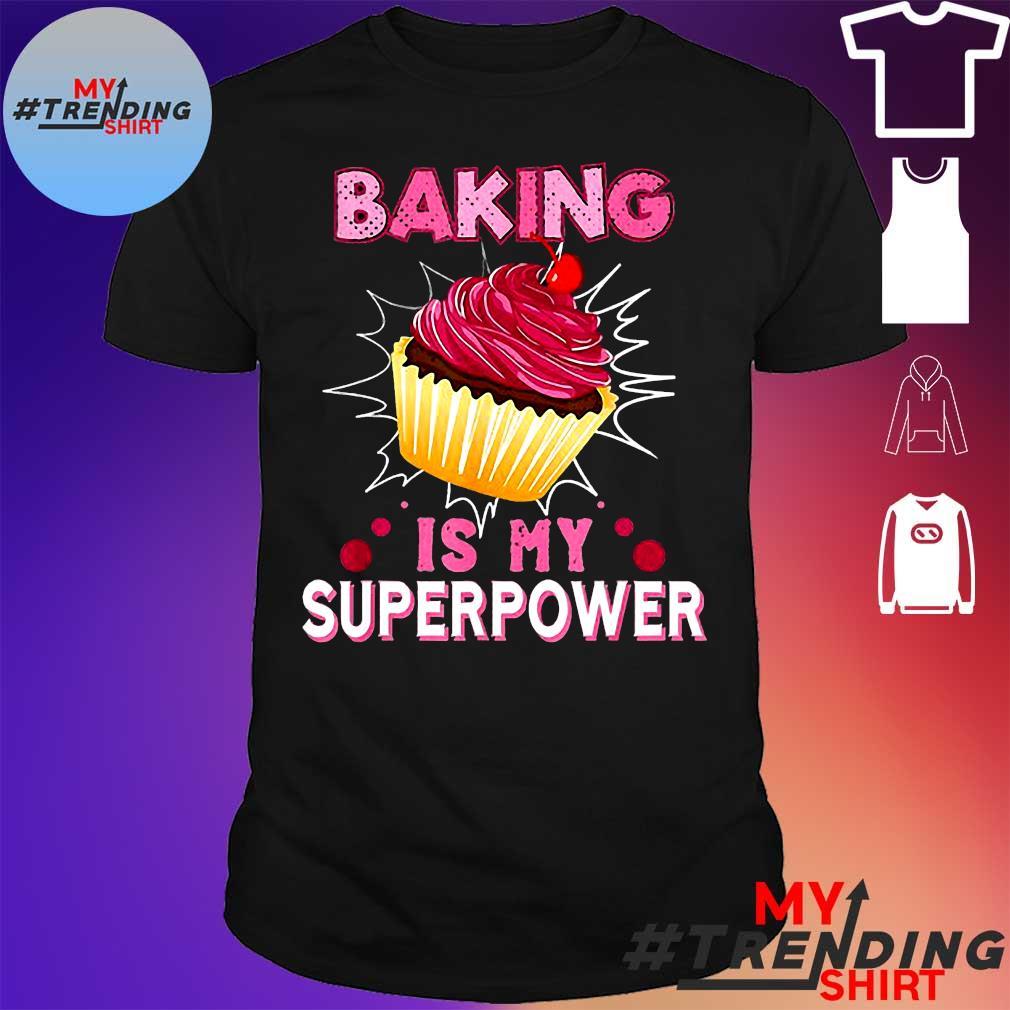 Baking is my superpower shirt