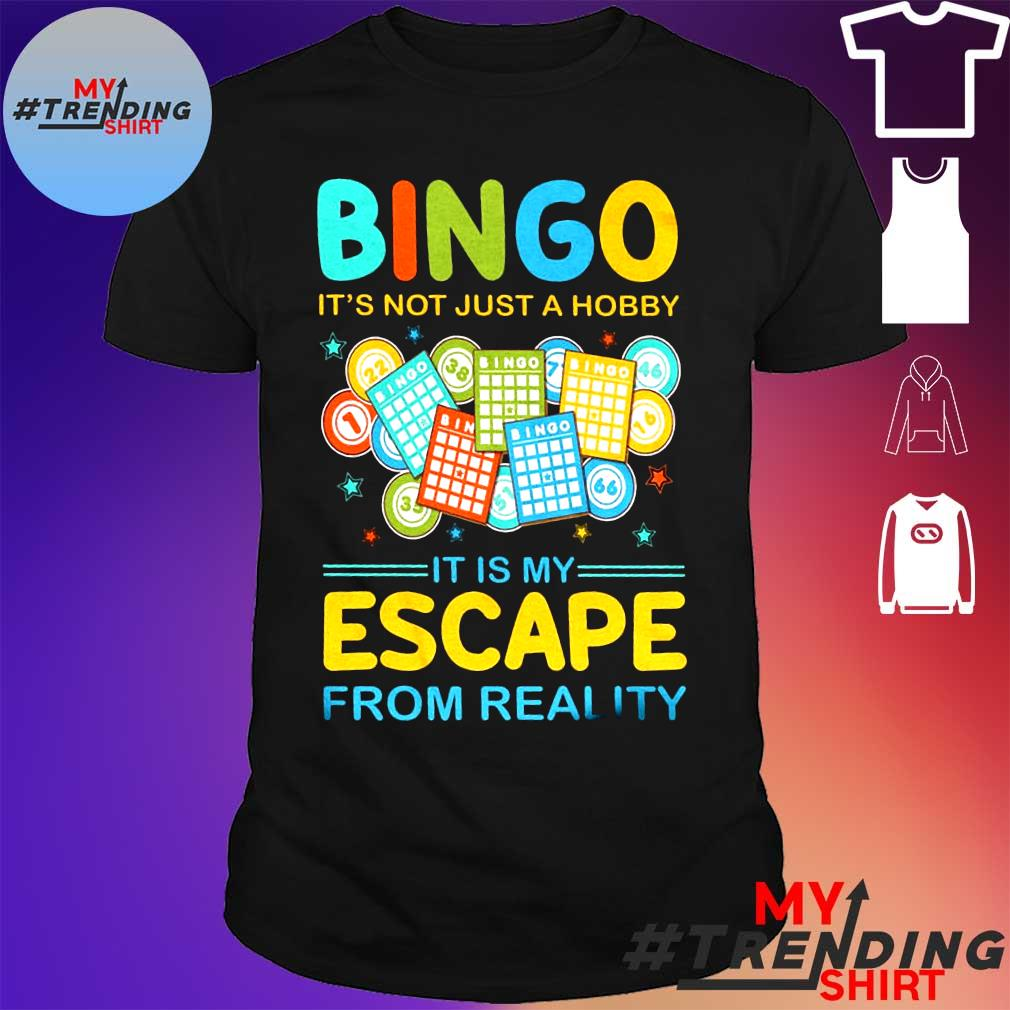 Bingo it's not just a hobby it is my escape from reality shirt
